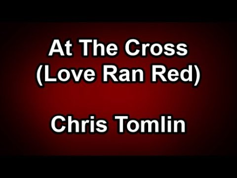 At The Cross Love Ran Red Chris Tomlin Lyrics Youtube