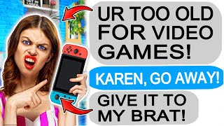 r/Entitledparents Karen Tells Me I'm TOO OLD FOR VIDEO GAMES!
