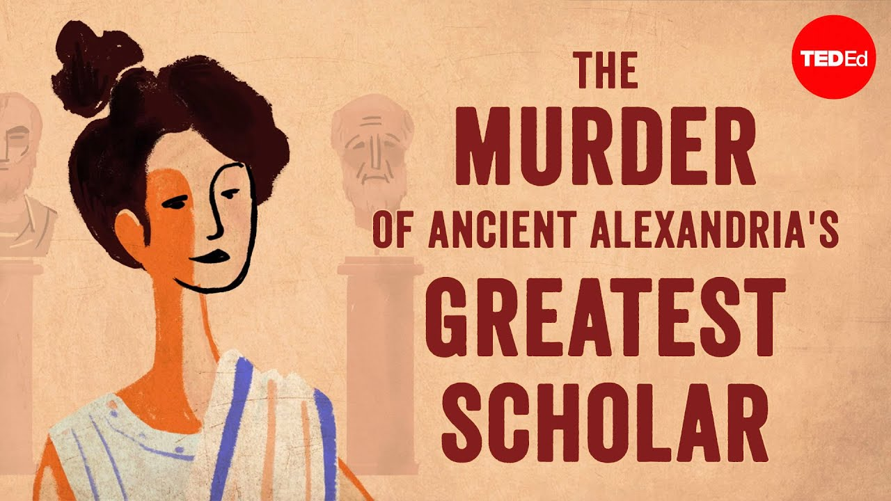 The murder of ancient Alexandria's greatest scholar - Soraya Field Fiorio