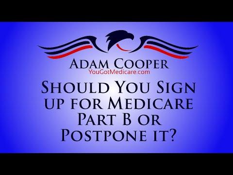 Should You Sign Up For Medicare Part Or Postpone It