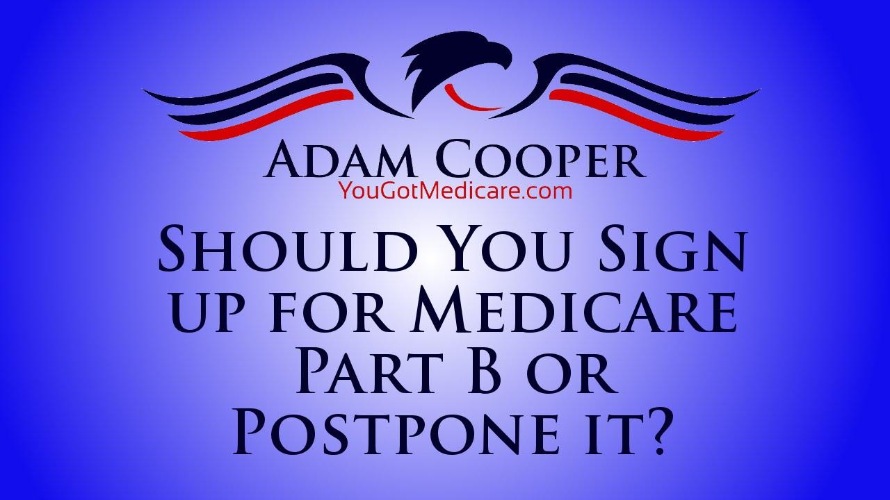Should You Sign up for Medicare Part B or Postpone it ...