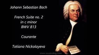 J S Bach French Suite no 2 in c minor BWV 813 Courante Tatiana Nikolayeva