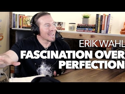 Fascination is Greater than Perfection with Erik Wahl