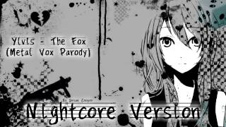 "Ylvis - The Fox ""Metal Vox Parody"" NIGHTCORE ♪ Version"