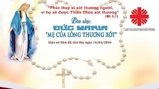 CHƯƠNG TRÌNH HOAN CA ĐỨC MARIA - MẸ CỦA LÒNG THƯƠNG XÓT