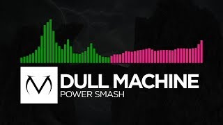 [Hardcore/Drumstep] - Dull Machine - Power Smash [Free Download]