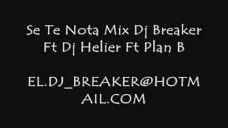 Se Te Nota Mix Dj Breaker Ft Dj Helier Ft Plan B