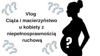 Vlog - Ciąża i macierzyństwo u kobiety z niepełnosprawnością ruchową
