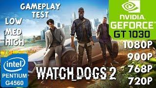 Watch Dogs 2 - PC - GT 1030 - G4560 - 8GB RAM - 1080p - 900p - 768p - 720p Benchmark Test