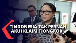 Soal Natuna, Retno Marsudi: Kita Tak Pernah Akui Klaim Tiongkok!