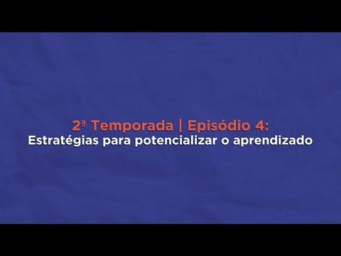 Ep. #04 - Estratégias para potencializar o aprendizado | Websérie Novo Ensino Médio - 2ª temporada