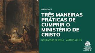Três Maneiras Práticas de Cumprir o Ministério de Cristo - Estudo - 08/04/2021