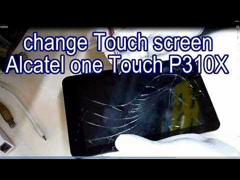 How To change Touch screen Alcatel one Touch P310X