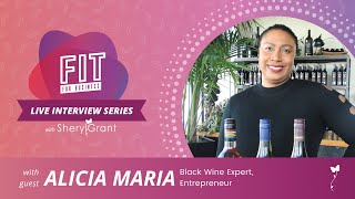 Sipping and Spilling with Black Wine Expert & Entrepreneur, Alicia Maria! | FIT Live Series