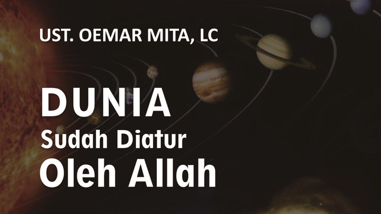 DUNIA SUDAH DIATUR OLEH ALLAH -UST. OEMAR MITA, LC-