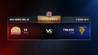 KB vs TORNADO ROX Match 4 WGL EU Season ll 2015-2016. Gold Series Week 7