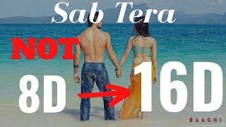 Sab Tera (16D Audio) - BAAGHI | Tiger S & Shraddha K | Armaan Malik | Bass Boosted |
