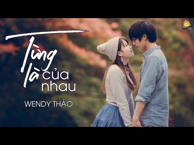 Từng Là Của Nhau - Wendy Thảo