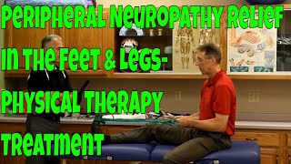 Peripheral Neuropathy Relief in the Feet & Legs- Physical Therapy Treatment