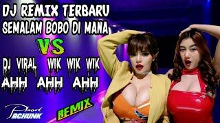Dj remix terbaru 2019 Semalam bobo di mana  vs dj viral Wik wik wik Ahh ahh ahh