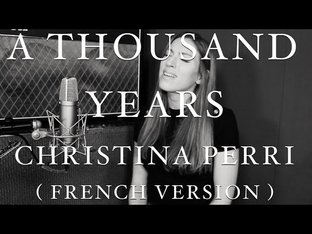 A THOUSAND YEARS ( FRENCH VERSION ) CHRISTINA PERRI ( SARA'H COVER )