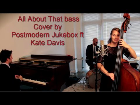All About That Upright BassJazz Meghan Trainor Cover ftKate DavisPostmodern Jukebox Lyrics