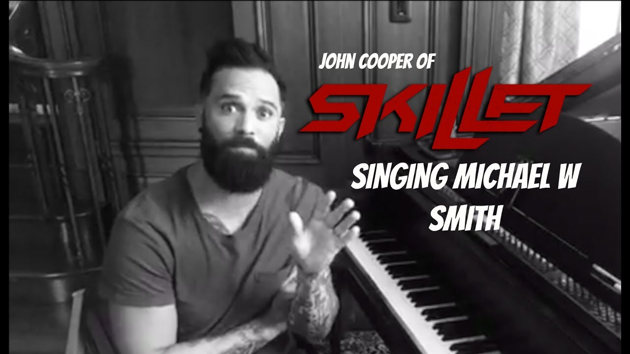 John Cooper Of Skillet Sings Michael W Smith Mattskilletguy