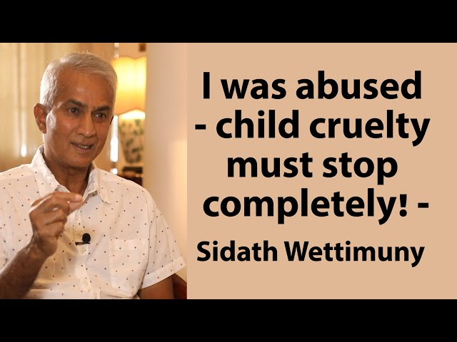 I was abused - child cruelty must stop completely! - Sidath Wettimuny සිංහල උපසිරස සහිතයි