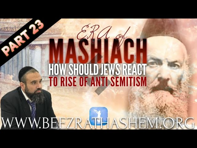 ERA OF MASHIACH PART 23: How Should Jews React To Rise of Anti Semitism?