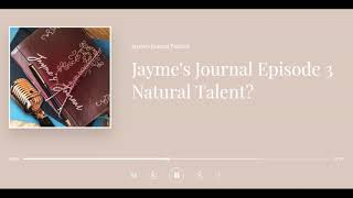 Jayme's Journal Episode 3 Natural Talent?