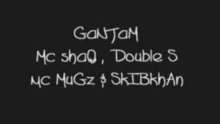 Ganjam - Mc SHaq, DOuble S, MC mugz & skibkhan