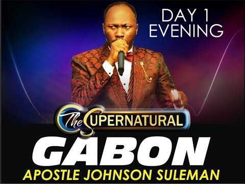 The Supernatural 2018 Gabon Crusade Day 1 Eveving with Apostle Johnson Suleman