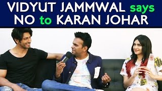 Vidyut Jammwal: 'I will say NO to Karan Johar'!