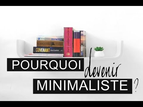Pourquoi devenir minimaliste youtube for Devenir minimaliste
