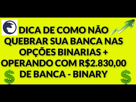 DICA DE COMO NÃO QUEBRAR SUA BANCA NAS OPÇÕES BINARIAS + OPERANDO COM R$2.830,00 DE BANCA - BINARY