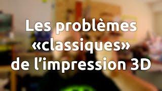 """BarbuXpérience - Les problèmes """"classiques"""" de l'impression 3D"""