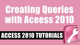 Creating Queries with Microsoft Access 2010