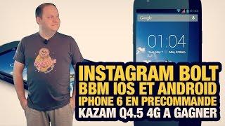 #freshnews 703 Instagram Bolt. BBM iOS et Android. iPhone 6 Luxe. Kazam Thunder Q 4.5 à gagner