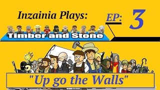 Inzainia Plays: Timber And Stone Alpha 1.6+ Ep 3 (up Go The Walls)