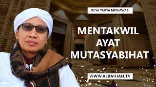 Mentakwil ayat Mutasyabihat - Buya Yahya Menjawab