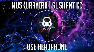 Muskurayera | Sushant KC | 8D AUDIO