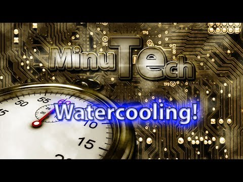 Minute Tech: Watercooling in 60 seconds!