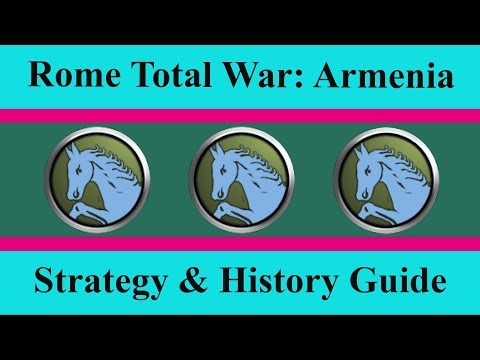 Historical Strategy Guide For Armenia - Rome Total War