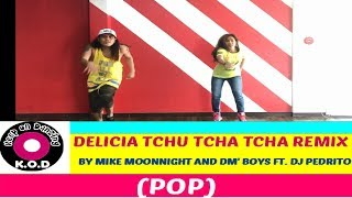 DELICIA TCHU TCHA TCHA REMIX BY MIKE MOONNIGHT  |ZUMBA ® |POP | DANCE FITNESS |KEEP ON DANZING (KOD)
