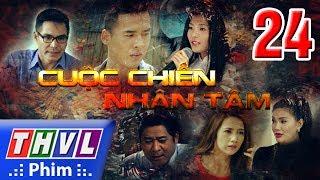 THVL | Cuộc chiến nhân tâm - Tập 24