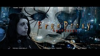 ERGO PROXY : Awareness [Live Action Fan Movie 2014] eng.sub.