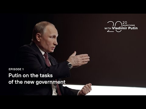 20 Questions With Vladimir Putin. Putin On The Tasks Of The Government