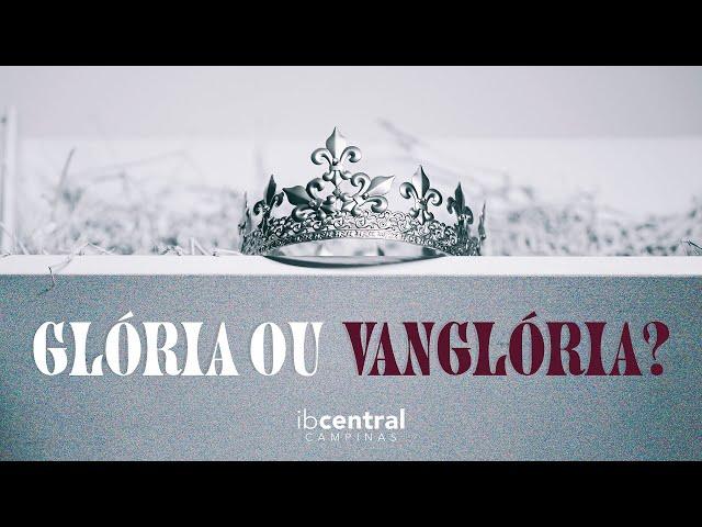 Glória ou Vanglória? // Pr. Sillas Campos