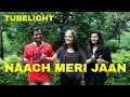 Naach meri Jaan Dance Cover | Tubelight | Nachle with Saumya