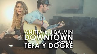 Anitta & J Balvin - Downtown (Cover by Tefa y Dogre)